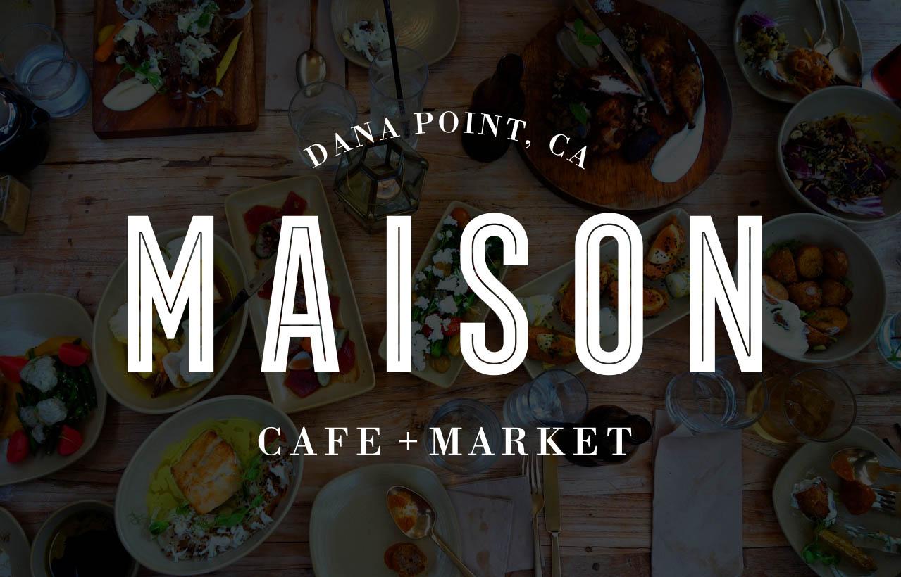 Welcome Home - Maison Café + Market - Dana Point, California